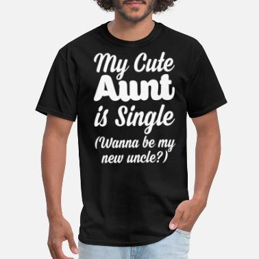 Wanna Be My Uncle My cute aunt is single wanna be my new uncle - Men's T-Shirt
