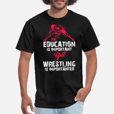 Importanter Education Is Important But Wrestling Is Importanter, Funny Wrestling Shirt - Men's T-Shirt
