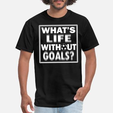 One Goal Whats life without goals? Nothing! Shoot one! - Men's T-Shirt