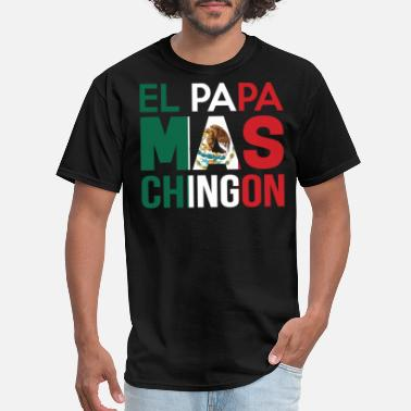 Mexican Papa Mas Chingon - Men's T-Shirt