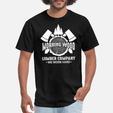 We Rock Hard Morning Wood Lumber Company We Work Hard - Men's T-Shirt