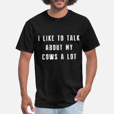 I Like Cows i like to talk about cows alot cow - Men's T-Shirt