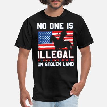 Illegal No One Is Illegal On Stolen Land Native Americans - Men's T-Shirt