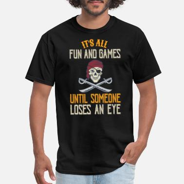 Eye It's All Fun and Games Until Someone Loses an Eye - Men's T-Shirt