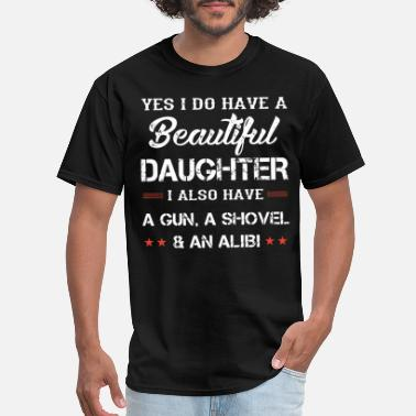 Shovel yes i do have a beautiful daughter i also a gun a - Men's T-Shirt