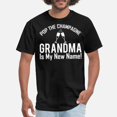 Champagne Pop The Champagne Grandma Is My New Name T-Shirts - Men's T-Shirt