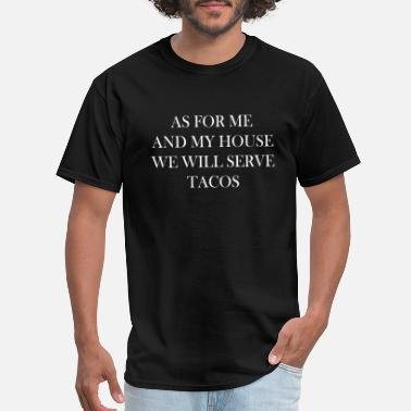 Housewife Funny AS FOR ME AND MY HOUSE WE WILL SERVE TACOS - Men's T-Shirt