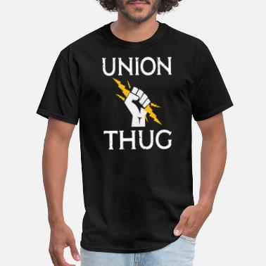 Police Work Union Strong and Solidarity - Union Thug - Men's T-Shirt