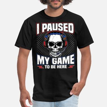 Here I paused my Game to be here - Men's T-Shirt