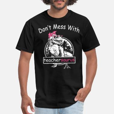 3054c06c do not mess with teacher saurus tree sexy science - Men's T