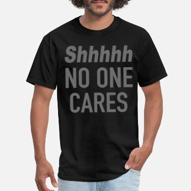Anti-globalization shhhhhhhhhhhh no one cares offensive t shirts - Men's T-Shirt