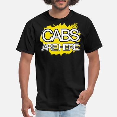 Cabs Are Here Cabs Are Here - Men's T-Shirt