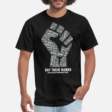 Black Lives Matter Say Their Names - Men's T-Shirt