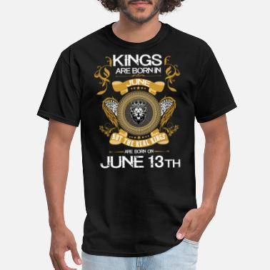 13th Kings Are Born In June 13th - Men's T-Shirt