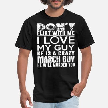 dont flirt with me I love my guy he is a crazy mar - Men's T-Shirt