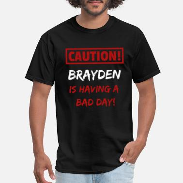 Brayden Caution Brayden is having a bad day Funny gift - Men's T-Shirt