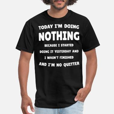 Today I Will Do Absolutely Nothing Today I'm doing nothing - Men's T-Shirt