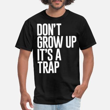 Motivated DONT GROW UP ITS A TRAP - Men's T-Shirt