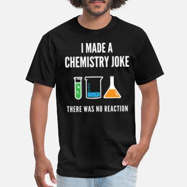 Reaction Chemistry Joke with No Reaction - Men's T-Shirt
