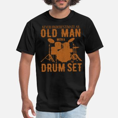 Drum Never Underestimate An Old Man With A Drum Set - Men's T-Shirt