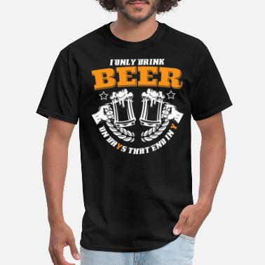 Days That End In Y DRINK ON DAYS THAT END IN Y - BEER SHIRT | GIFT - Men's T-Shirt