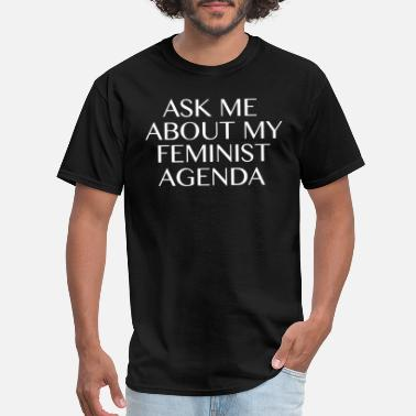 Alexandria ASK ME ABOUT MY FEMINIST AGENDA - Men's T-Shirt