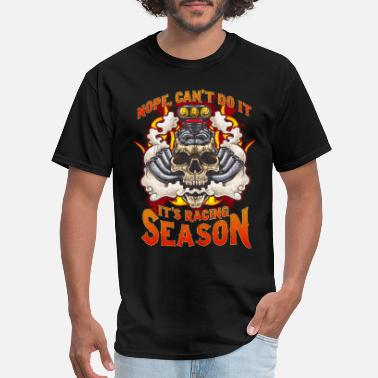 Racing Flags Nope Cant Do It It's Racing Season - Men's T-Shirt