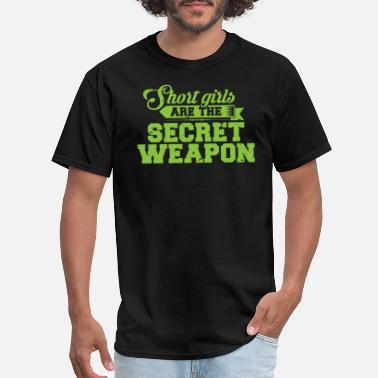 Funny Height Jokes Short Girls Are The Secret Weapon Funny Design Women Humor - Men's T-Shirt