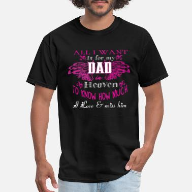 For My Papa In Heaven I Want Is For My Dad Heaven T Shirt - Men's T-Shirt