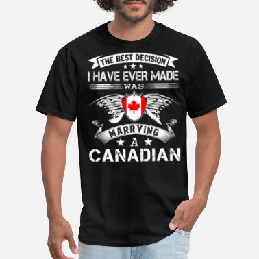 Canadian I Have Ever Made Was Marrying A Canadian T Shirt - Men's T-Shirt