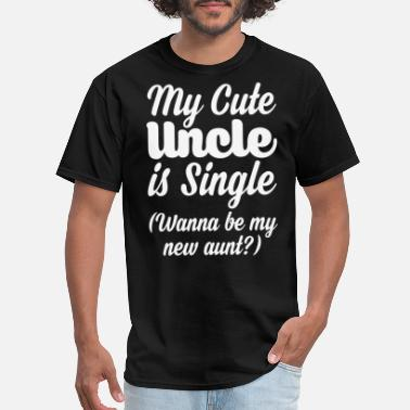 My Uncle My cute Uncle is single - Men's T-Shirt