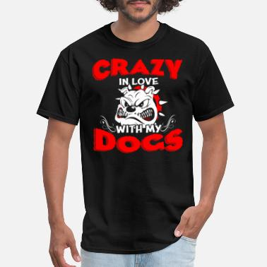 Love My Crazy Dog Crazy In Love With My Dogs T Shirt - Men's T-Shirt