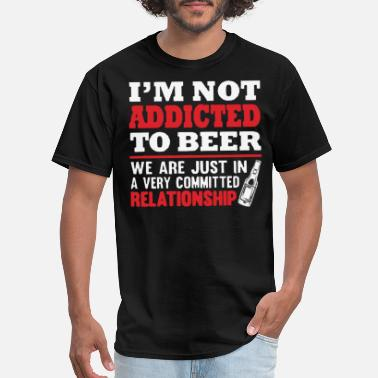 Beer Addict I'm not Addicted to beer - Men's T-Shirt