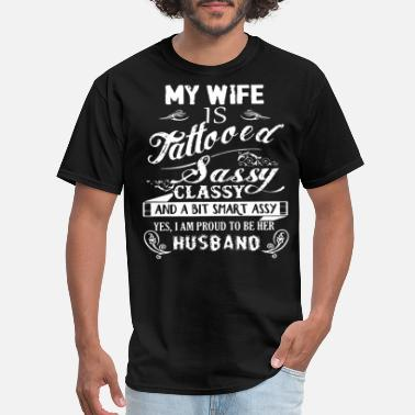 Crazy Tattooed Wife my wife is tattooed sassy classy and a bit smart a - Men's T-Shirt