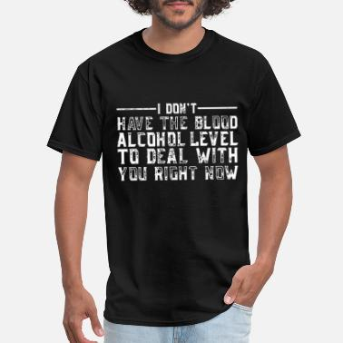 Blood Alcohol Level i don't have the blood alcohol level to deal with - Men's T-Shirt