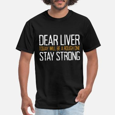 Dear Dear Liver Today Will Be A Rough One Stay Strong - Men's T-Shirt