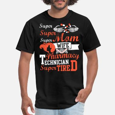 Best Pharmacy Technician T I'm A Mom And A Pharmacy Technician Wife T Shirt - Men's T-Shirt
