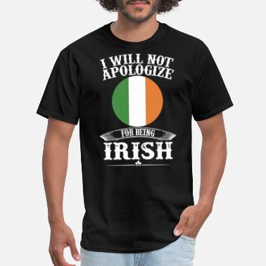 Being Irish I will not apologize for being irish - Men's T-Shirt