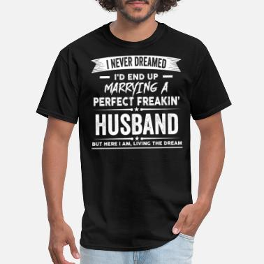 Perfect I'd End Up Marrying a Perfect Freakin' Husband - Men's T-Shirt