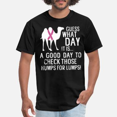 Breast Hump guess what day it is a good day to check those hum - Men's T-Shirt