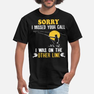 Call sorry i missed your call i was on the other line f - Men's T-Shirt