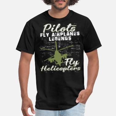 Pilots Fly Helicopter Pilots Fly Airplanes Legends Fly Helicopters Shirt - Men's T-Shirt
