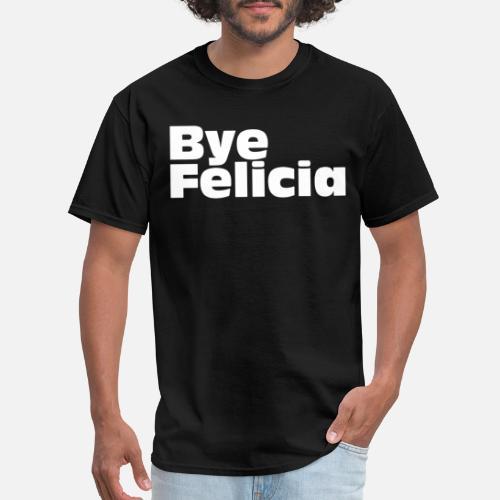 b8af413c Bye Felicia Next Friday Tee Funny IceCube Movie Q Men's T-Shirt ...