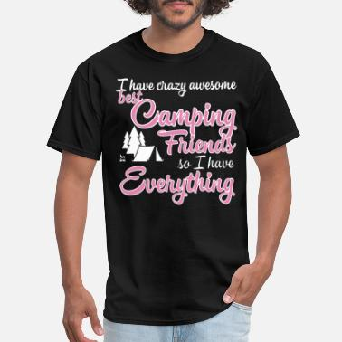 Camping With Friends I have crazy awesome best camping friends so I hav - Men's T-Shirt