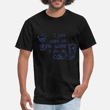 I Just Want To Drink Wine And Pet My Cat I just want to drink wine and pet my cat t shirts - Men's T-Shirt