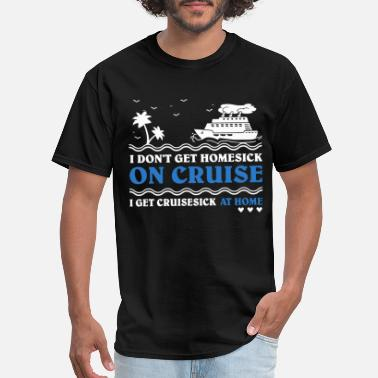I dont get homesick on cruise t shirts - Men's T-Shirt