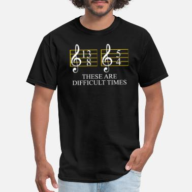 Times Music These Are Difficult Times - Men's T-Shirt