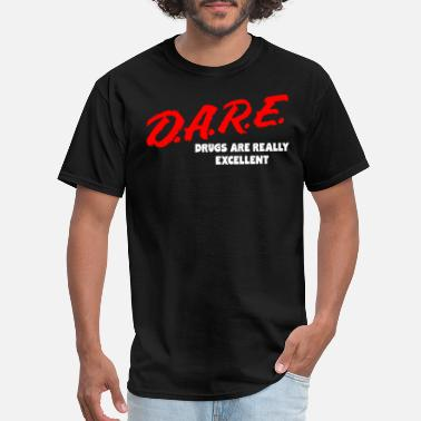 Excellent DARE Drugs are Really Excellent Funny Humor Tees - Men's T-Shirt