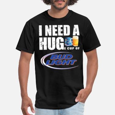39bd14f8 Bud Light Funny I need a huge cup of bud light beer - Men'. Men's T-Shirt