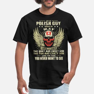 Polish Guy as a polish guy born in may i have 3 sides the qui - Men's T-Shirt